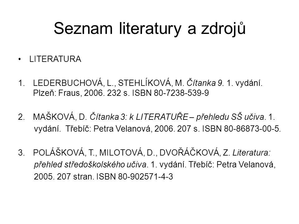 Seznam literatury a zdrojů LITERATURA 1.LEDERBUCHOVÁ, L., STEHLÍKOVÁ, M. Čítanka 9. 1. vydání. Plzeň: Fraus, 2006. 232 s. ISBN 80-7238-539-9 2.MAŠKOVÁ