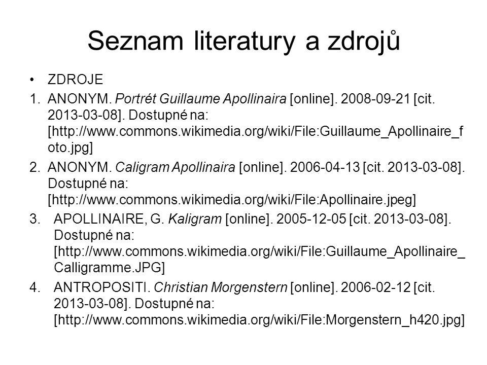 Seznam literatury a zdrojů ZDROJE 1. ANONYM. Portrét Guillaume Apollinaira [online]. 2008-09-21 [cit. 2013-03-08]. Dostupné na: [http://www.commons.wi