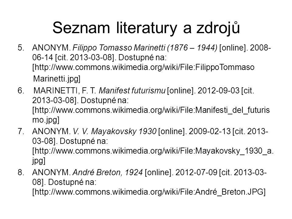 Seznam literatury a zdrojů 5.ANONYM. Filippo Tomasso Marinetti (1876 – 1944) [online]. 2008- 06-14 [cit. 2013-03-08]. Dostupné na: [http://www.commons
