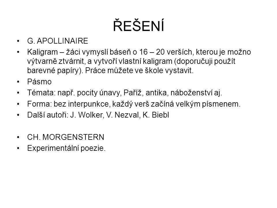 ŘEŠENÍ G. APOLLINAIRE Kaligram – žáci vymyslí báseň o 16 – 20 verších, kterou je možno výtvarně ztvárnit, a vytvoří vlastní kaligram (doporučuji použí