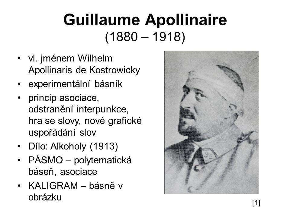 Guillaume Apollinaire (1880 – 1918) vl. jménem Wilhelm Apollinaris de Kostrowicky experimentální básník princip asociace, odstranění interpunkce, hra