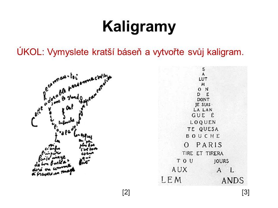 Kaligramy ÚKOL: Vymyslete kratší báseň a vytvořte svůj kaligram. [2][3]