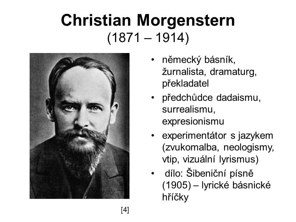 Christian Morgenstern (1871 – 1914) německý básník, žurnalista, dramaturg, překladatel předchůdce dadaismu, surrealismu, expresionismu experimentátor