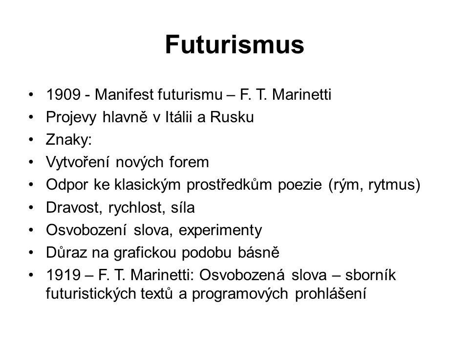 Futurismus 1909 - Manifest futurismu – F. T. Marinetti Projevy hlavně v Itálii a Rusku Znaky: Vytvoření nových forem Odpor ke klasickým prostředkům po