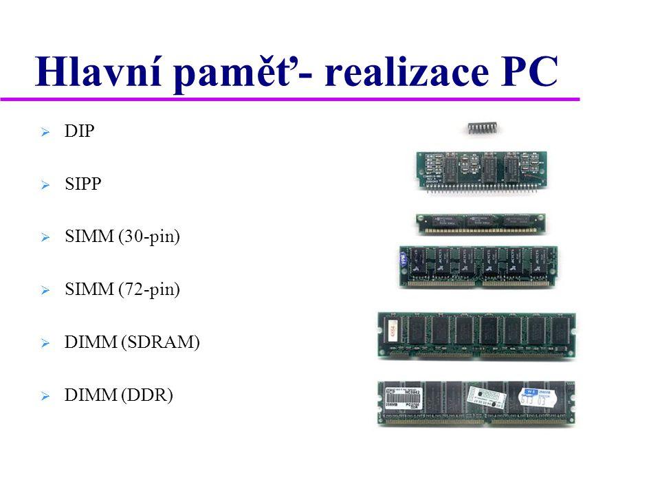 Hlavní paměť-realizace  RAM = Random Access memory  provedení – polovodičové (unipolární tranzistor, kondenzátor)  energeticky závislá (vymaže se při vypnutí)  paměť DRAM ( Dynamic RAM)  informaci nese stav kondenzátoru (nabitý x vybitý)  samovolné vybíjení – nutno obnovovat informaci (refresh)  výhoda - menší počet tranzistorů na 1 paměť buňku  nižší cena  paměť SRAM ( Static RAM)  informaci nese bistabilní klopný obvod (několik tranzistorů)  výhoda - nemusí se refreshovat  rychlejší
