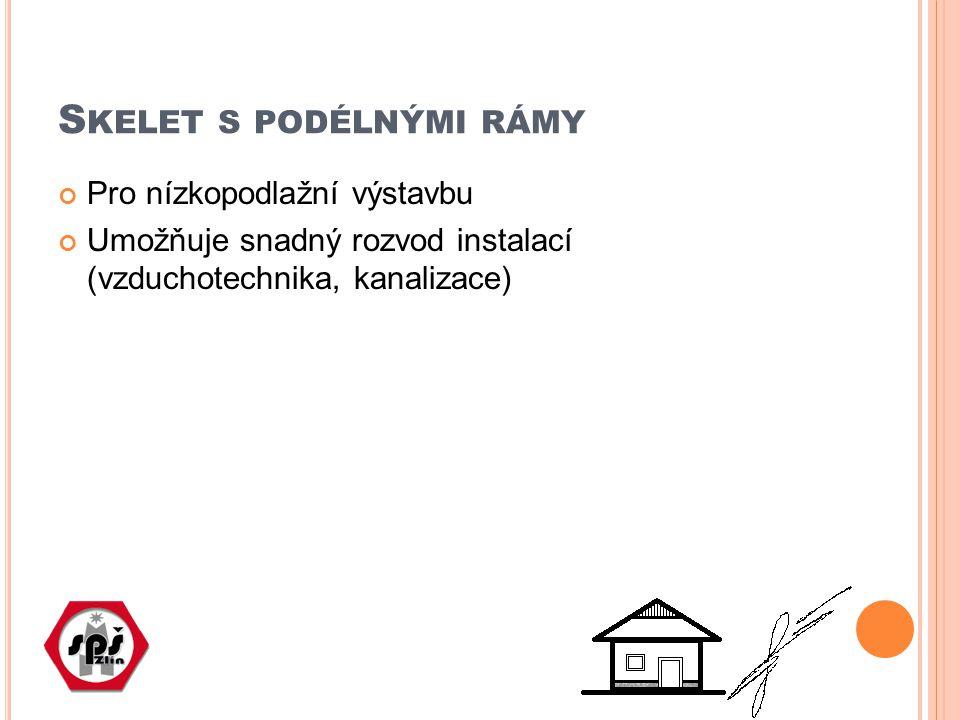 Pro nízkopodlažní výstavbu Umožňuje snadný rozvod instalací (vzduchotechnika, kanalizace)
