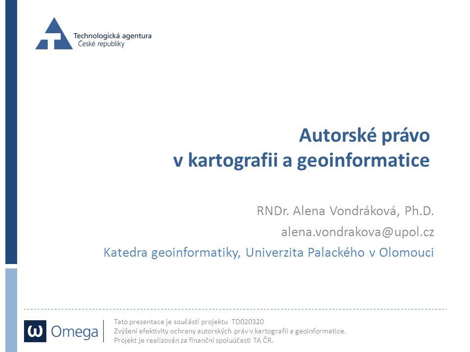 Tato prezentace je součástí projektu TD020320 Zvýšení efektivity ochrany autorských práv v kartografii a geoinformatice.