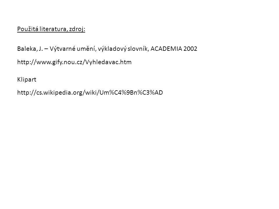 Klipart http://www.gify.nou.cz/Vyhledavac.htm Použitá literatura, zdroj: Baleka, J. – Výtvarné umění, výkladový slovník, ACADEMIA 2002 http://cs.wikip