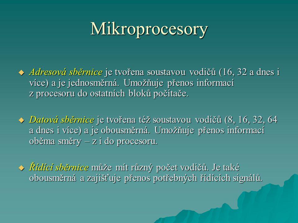 Mikroprocesory  Adresová sběrnice je tvořena soustavou vodičů (16, 32 a dnes i více) a je jednosměrná. Umožňuje přenos informací z procesoru do ostat