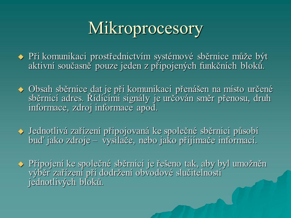 Mikroprocesory  Při komunikaci prostřednictvím systémové sběrnice může být aktivní současně pouze jeden z připojených funkčních bloků.  Obsah sběrni