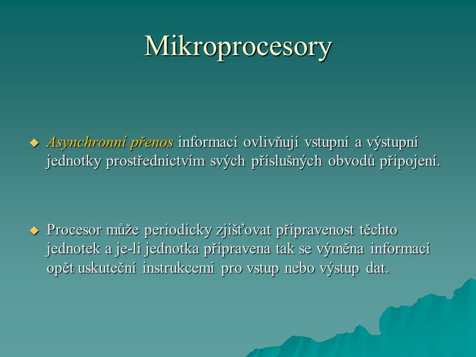 Mikroprocesory  Asynchronní přenos informací ovlivňují vstupní a výstupní jednotky prostřednictvím svých příslušných obvodů připojení.  Procesor můž