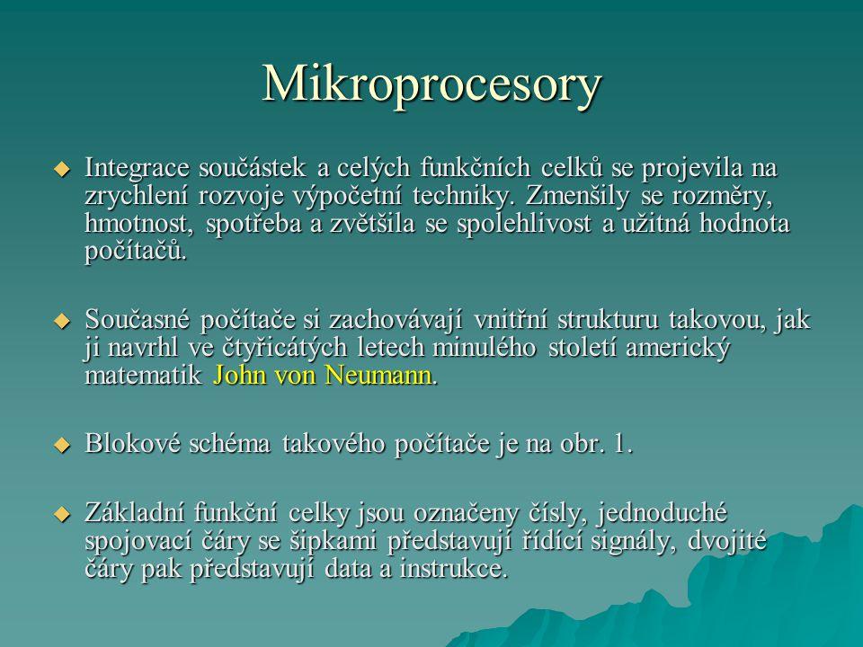 Mikroprocesory  Integrace součástek a celých funkčních celků se projevila na zrychlení rozvoje výpočetní techniky. Zmenšily se rozměry, hmotnost, spo