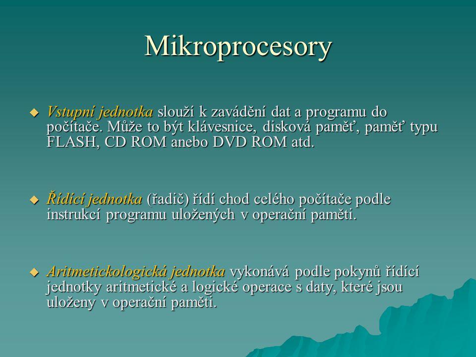Mikroprocesory  Vstupní jednotka slouží k zavádění dat a programu do počítače. Může to být klávesnice, disková paměť, paměť typu FLASH, CD ROM anebo