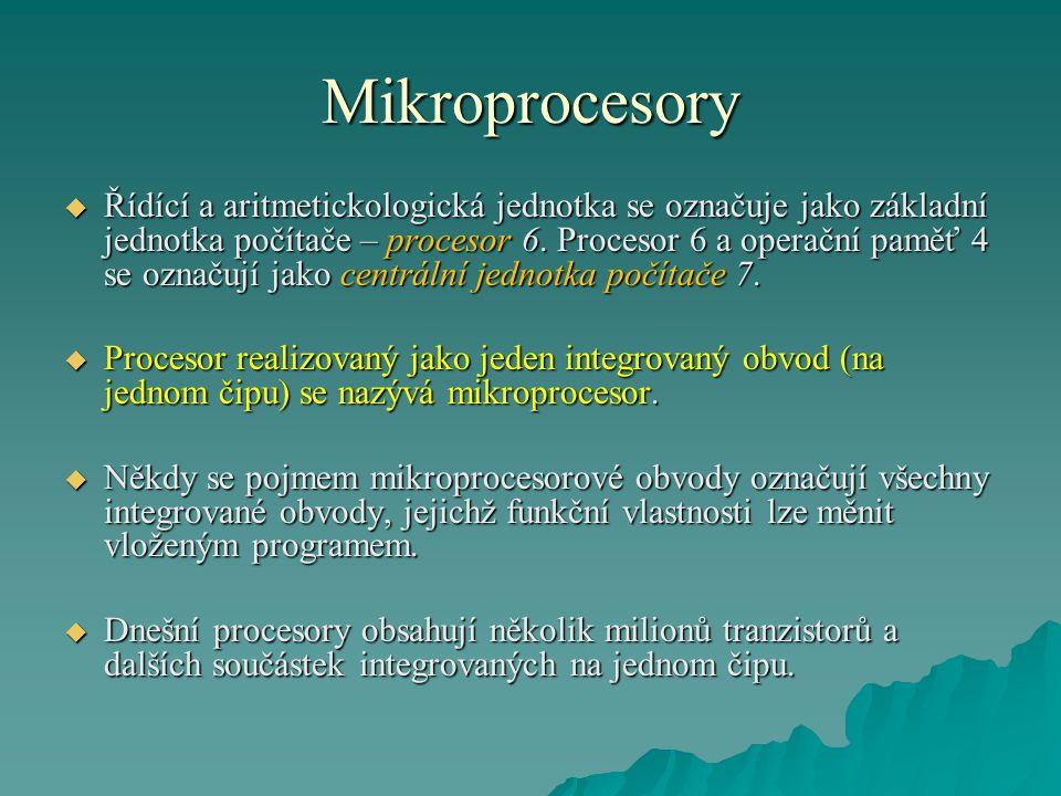 Mikroprocesory  Řídící a aritmetickologická jednotka se označuje jako základní jednotka počítače – procesor 6. Procesor 6 a operační paměť 4 se označ