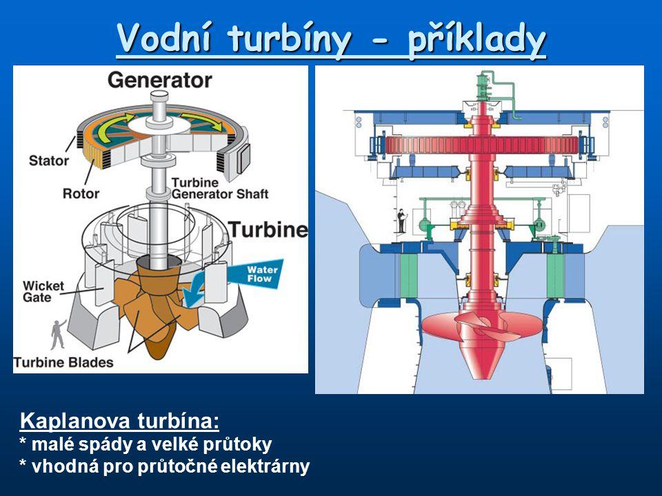 Vodní turbíny - příklady Kaplanova turbína: * malé spády a velké průtoky * vhodná pro průtočné elektrárny