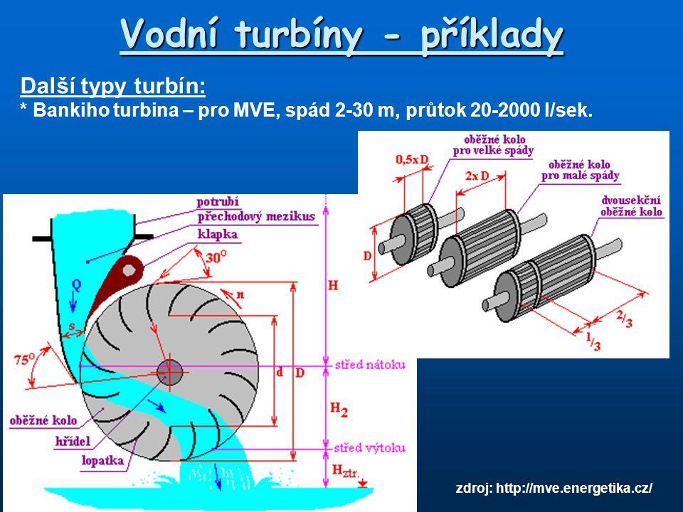 Vodní turbíny - příklady Další typy turbín: * Bankiho turbina – pro MVE, spád 2-30 m, průtok 20-2000 l/sek. zdroj: http://mve.energetika.cz/