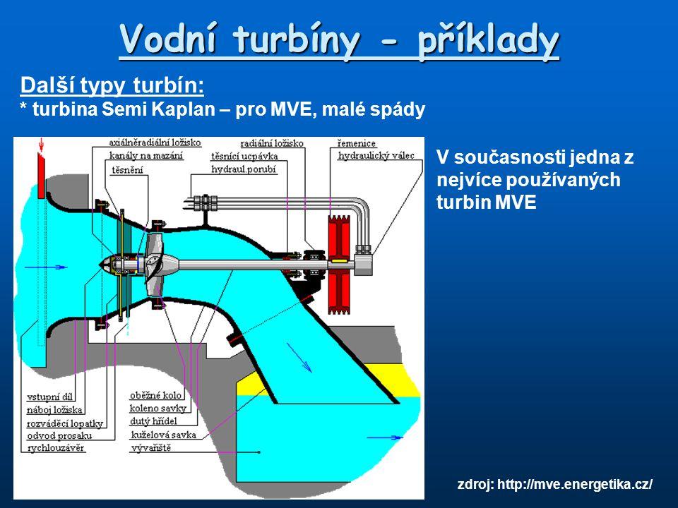 Vodní turbíny - příklady Další typy turbín: * turbina Semi Kaplan – pro MVE, malé spády zdroj: http://mve.energetika.cz/ V současnosti jedna z nejvíce