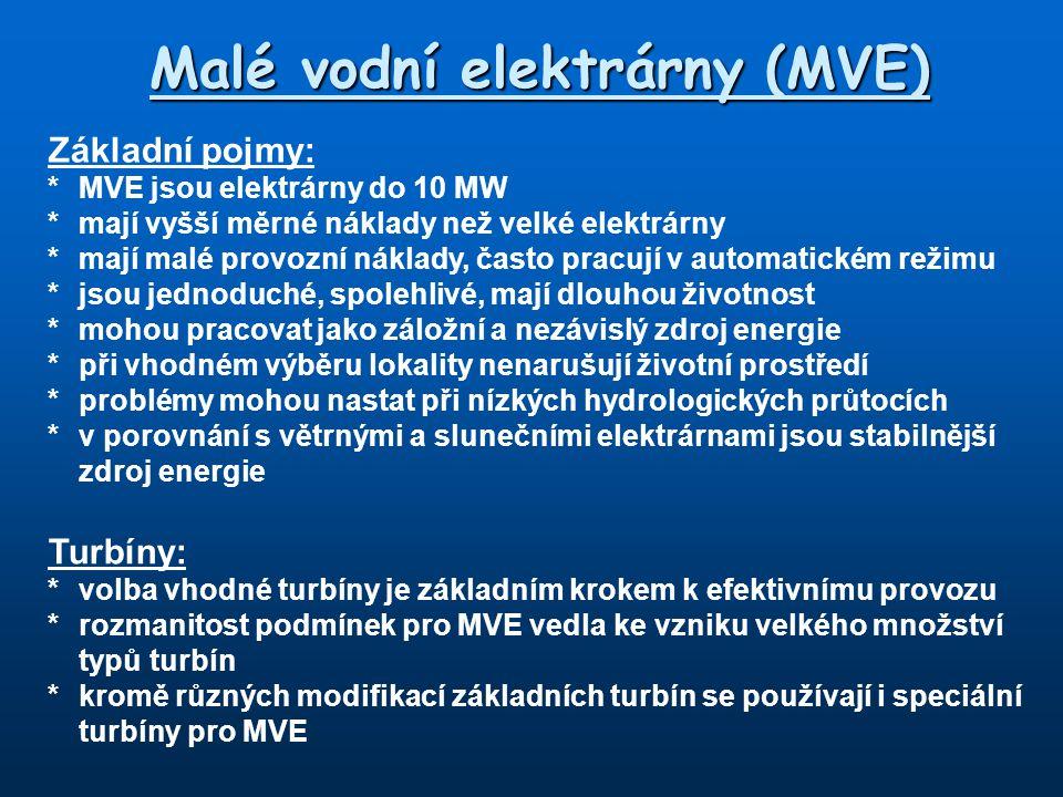 Malé vodní elektrárny (MVE) Základní pojmy: *MVE jsou elektrárny do 10 MW *mají vyšší měrné náklady než velké elektrárny *mají malé provozní náklady,