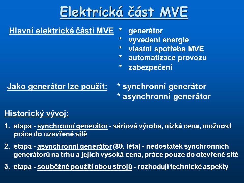 Hlavní elektrické části MVE * generátor * vyvedení energie * vlastní spotřeba MVE *automatizace provozu *zabezpečení Elektrická část MVE Jako generáto