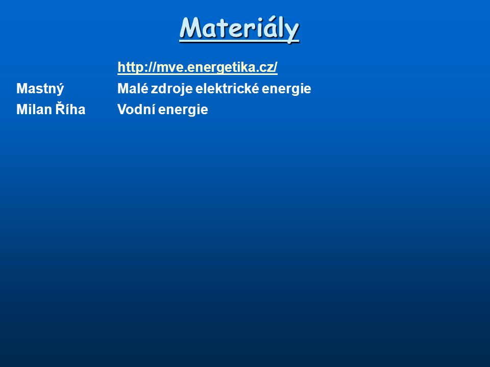 http://mve.energetika.cz/ MastnýMalé zdroje elektrické energie Milan ŘíhaVodní energie Materiály