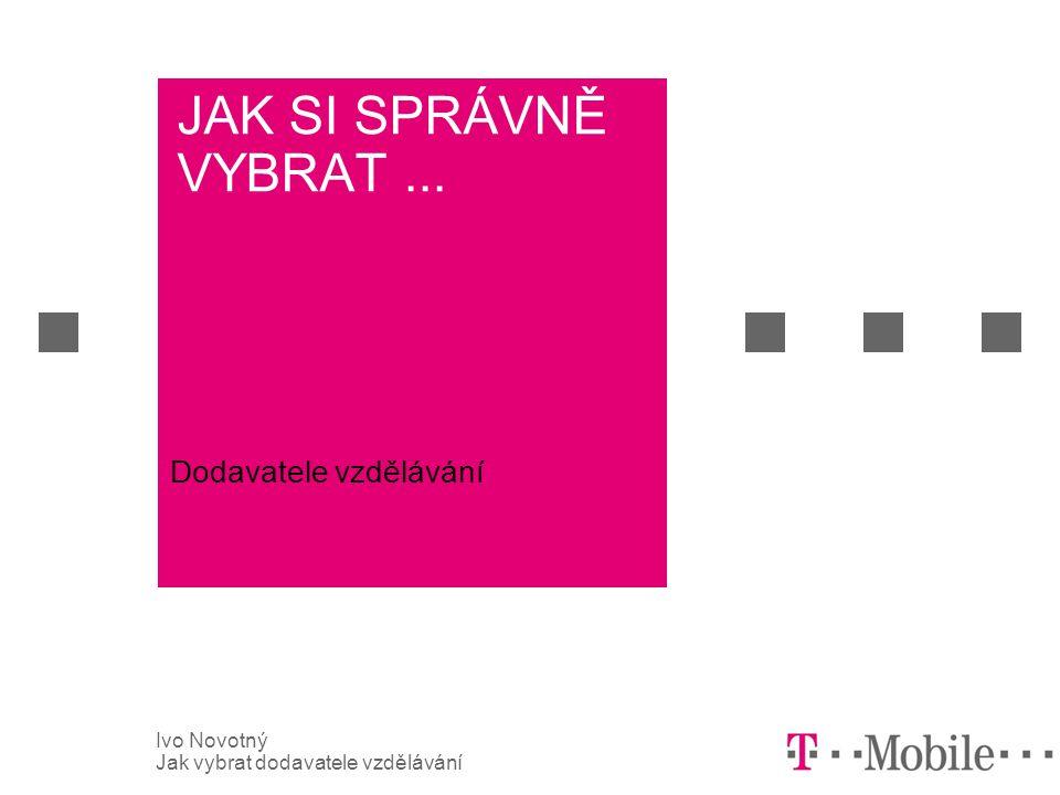 Ivo Novotný Jak vybrat dodavatele vzdělávání JAK SI SPRÁVNĚ VYBRAT... Dodavatele vzdělávání