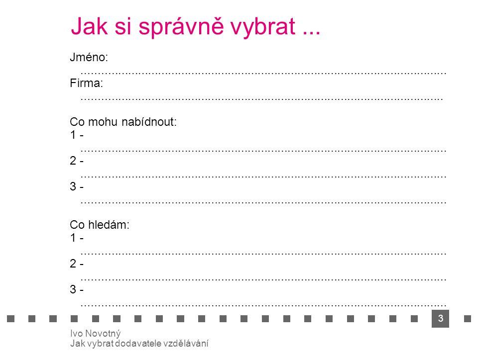 14 Ivo Novotný Jak vybrat dodavatele vzdělávání Dobře si vyberte!