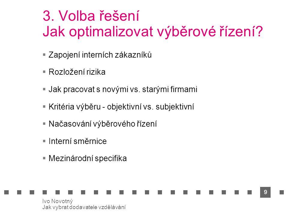 9 Ivo Novotný Jak vybrat dodavatele vzdělávání 3. Volba řešení Jak optimalizovat výběrové řízení.