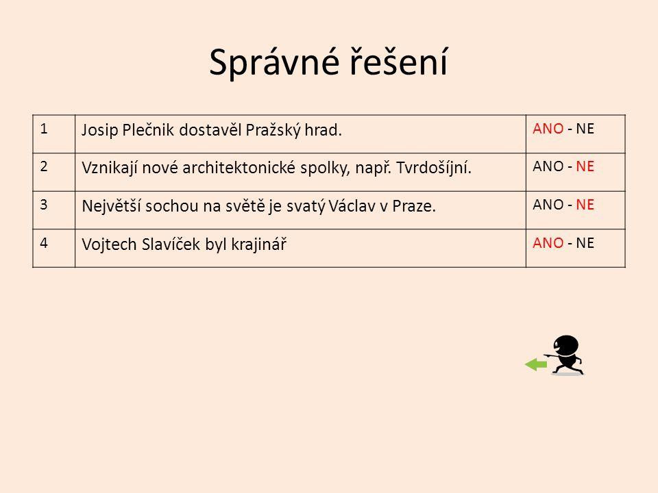 Správné řešení 1 Josip Plečnik dostavěl Pražský hrad. ANO - NE 2 Vznikají nové architektonické spolky, např. Tvrdošíjní. ANO - NE 3 Největší sochou na