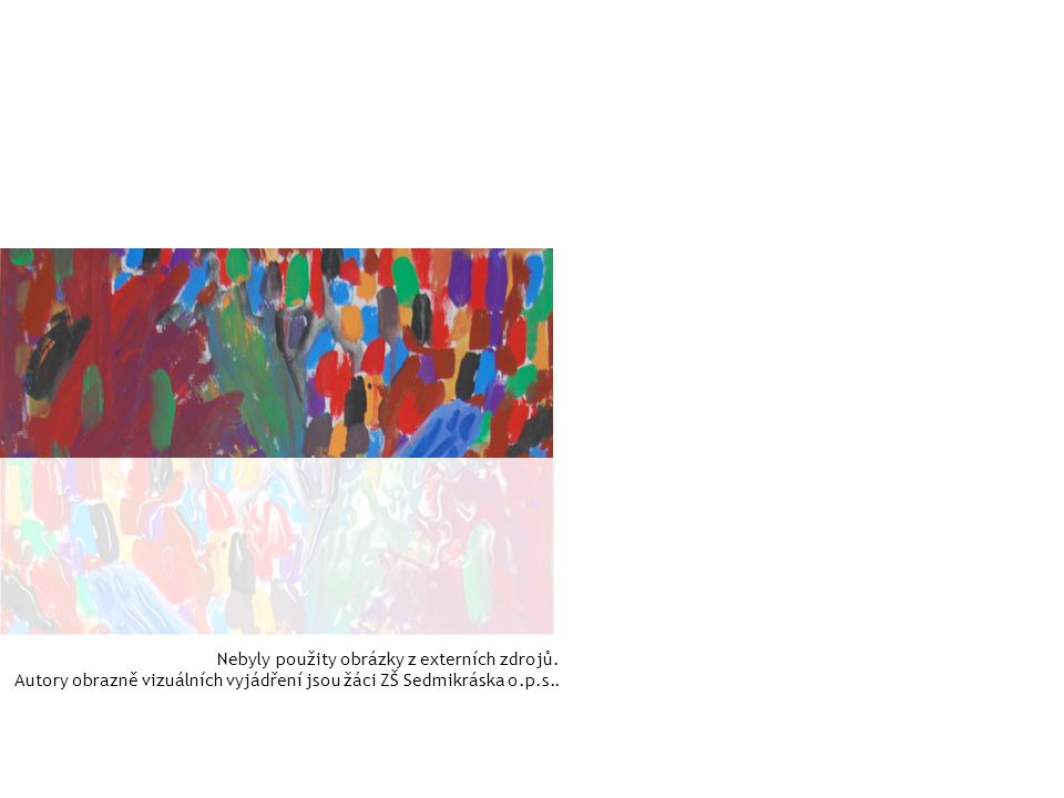 Nebyly použity obrázky z externích zdrojů. Autory obrazně vizuálních vyjádření jsou žáci ZŠ Sedmikráska o.p.s..