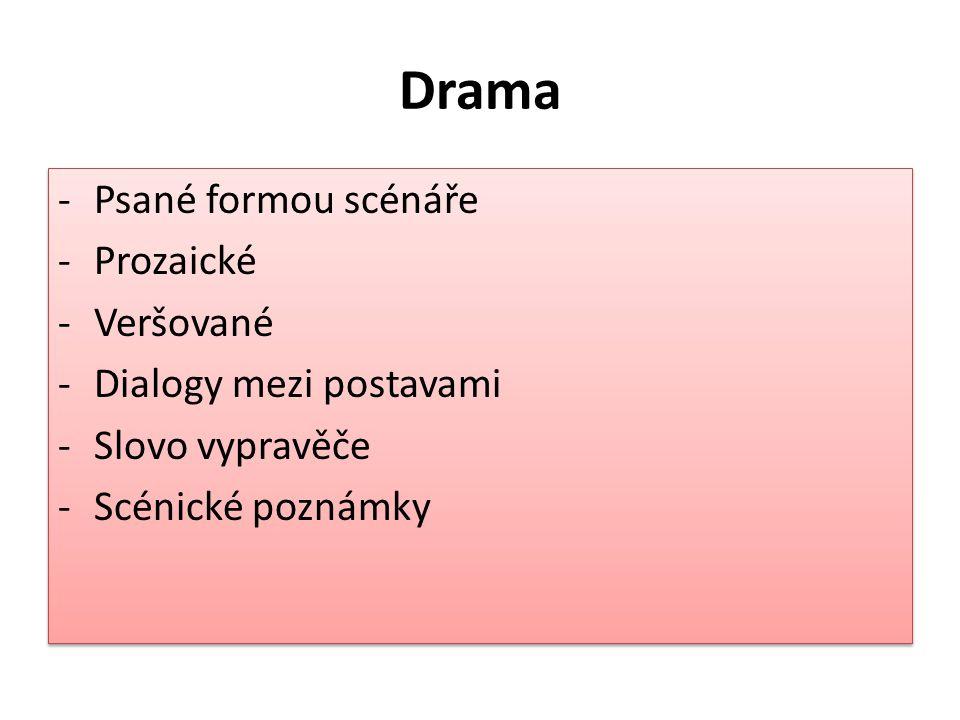 Drama -Psané formou scénáře -Prozaické -Veršované -Dialogy mezi postavami -Slovo vypravěče -Scénické poznámky -Psané formou scénáře -Prozaické -Veršované -Dialogy mezi postavami -Slovo vypravěče -Scénické poznámky