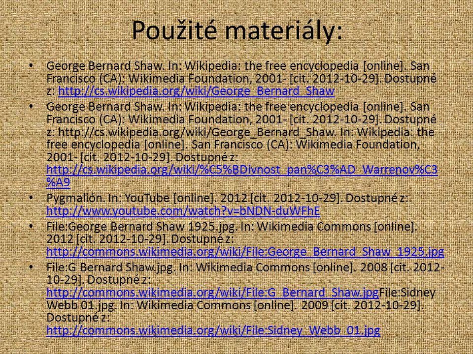 Použité materiály: George Bernard Shaw. In: Wikipedia: the free encyclopedia [online]. San Francisco (CA): Wikimedia Foundation, 2001- [cit. 2012-10-2