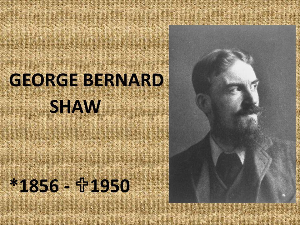 GEORGE BERNARD SHAW *1856 -  1950