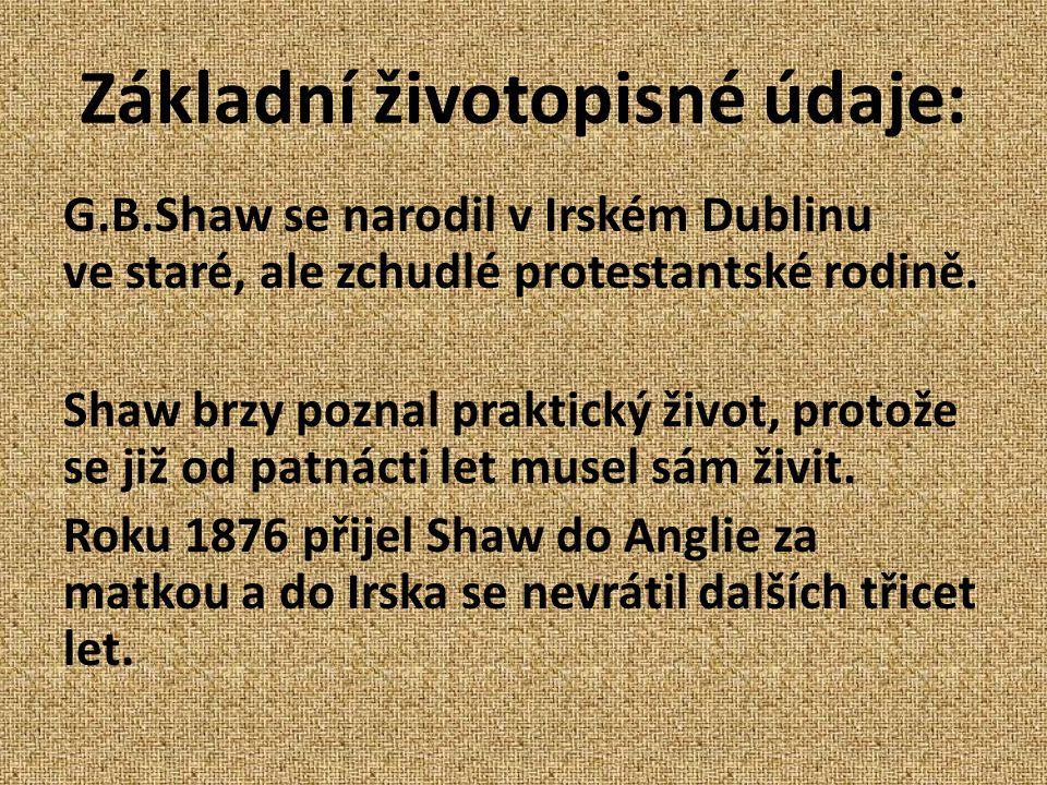 Základní životopisné údaje: G.B.Shaw se narodil v Irském Dublinu ve staré, ale zchudlé protestantské rodině.