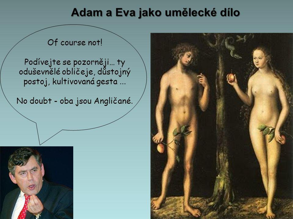 Of course not! Podívejte se pozorněji… ty oduševnělé obličeje, důstojný postoj, kultivovaná gesta... No doubt - oba jsou Angličané. Adam a Eva jako um