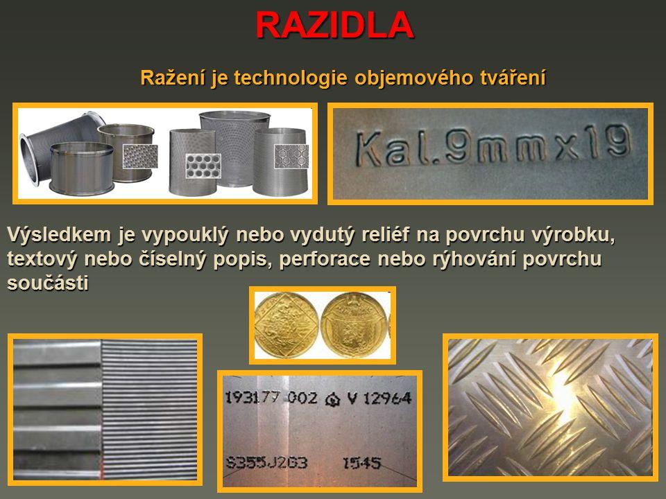 RAZIDLA Ražení je technologie objemového tváření Výsledkem je vypouklý nebo vydutý reliéf na povrchu výrobku, textový nebo číselný popis, perforace ne