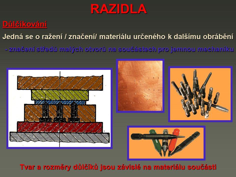 RAZIDLA Jedná se o ražení / značení/ materiálu určeného k dalšímu obrábění - značení středů malých otvorů na součástech pro jemnou mechaniku - značení