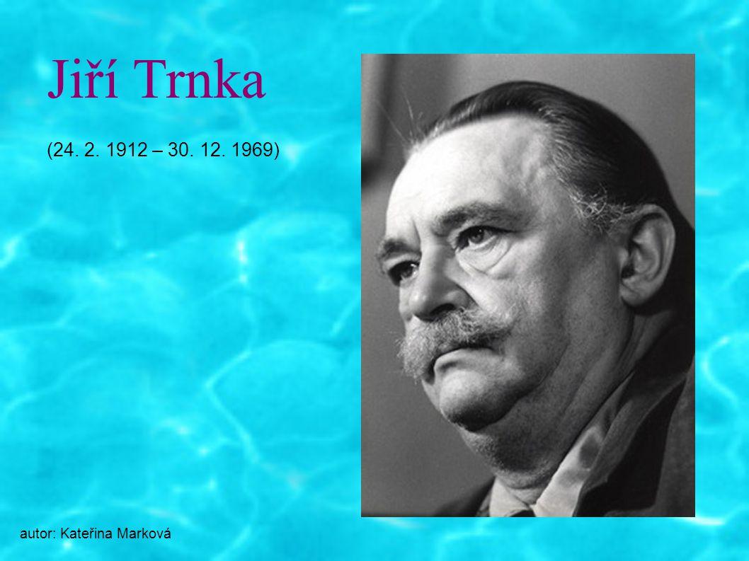 Jiří Trnka (24. 2. 1912 – 30. 12. 1969) autor: Kateřina Marková