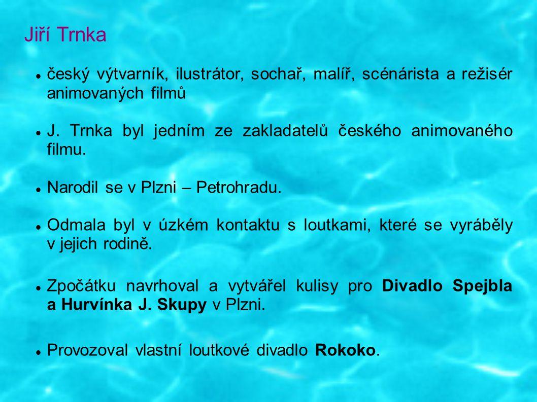 Jiří Trnka český výtvarník, ilustrátor, sochař, malíř, scénárista a režisér animovaných filmů J. Trnka byl jedním ze zakladatelů českého animovaného f