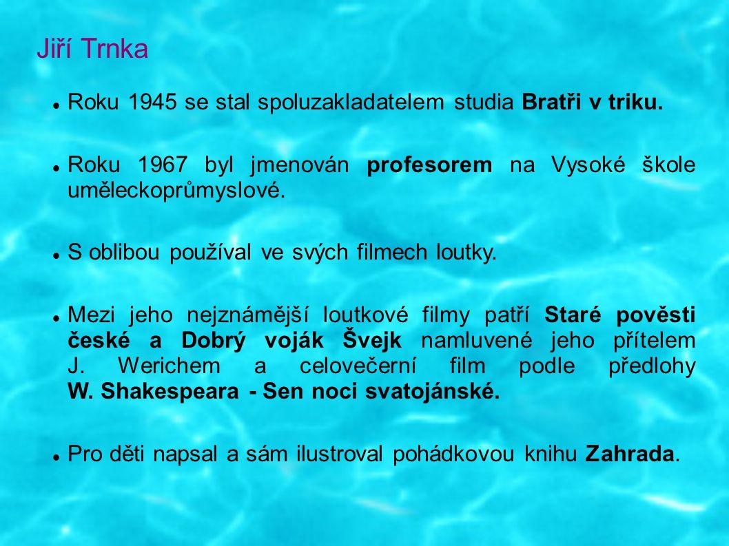 Jiří Trnka Roku 1945 se stal spoluzakladatelem studia Bratři v triku. Roku 1967 byl jmenován profesorem na Vysoké škole uměleckoprůmyslové. S oblibou