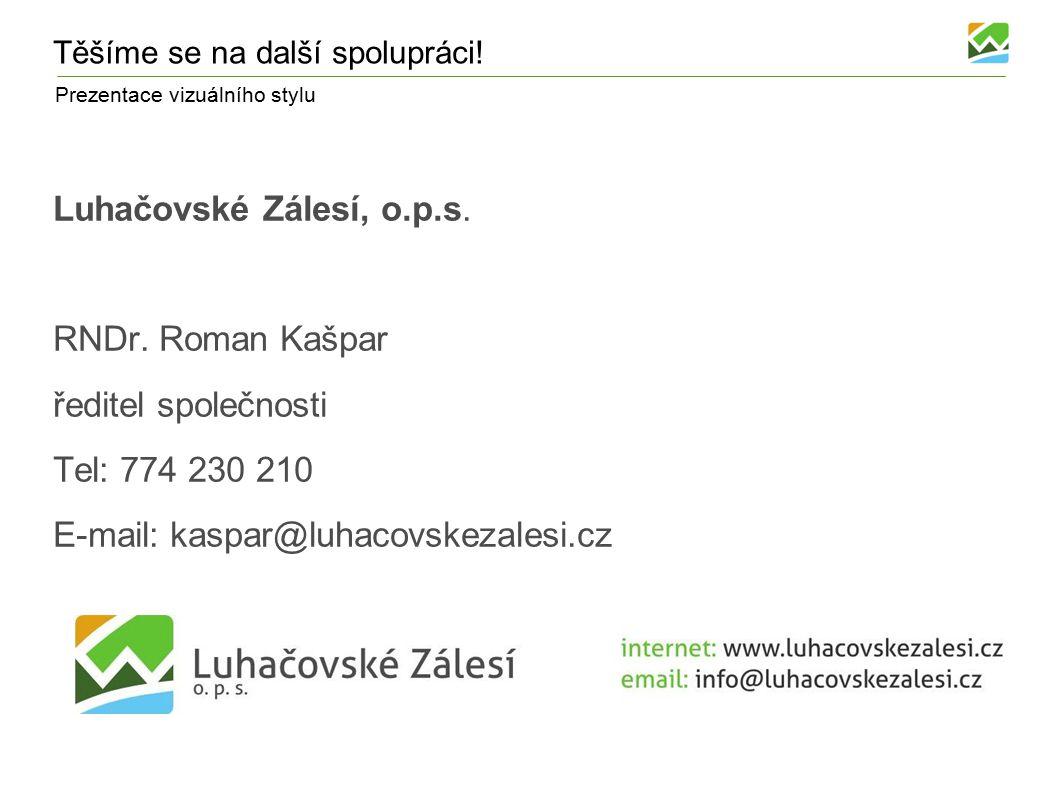 Prezentace vizuálního stylu Těšíme se na další spolupráci! Luhačovské Zálesí, o.p.s. RNDr. Roman Kašpar ředitel společnosti Tel: 774 230 210 E-mail: k