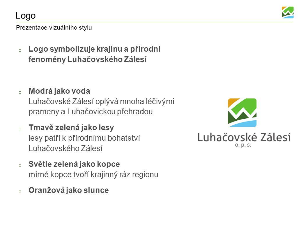 Prezentace vizuálního stylu Logo Logo symbolizuje krajinu a přírodní fenomény Luhačovského Zálesí Modrá jako voda Luhačovské Zálesí oplývá mnoha léčivými prameny a Luhačovickou přehradou Tmavě zelená jako lesy lesy patří k přírodnímu bohatství Luhačovského Zálesí Světle zelená jako kopce mírné kopce tvoří krajinný ráz regionu Oranžová jako slunce