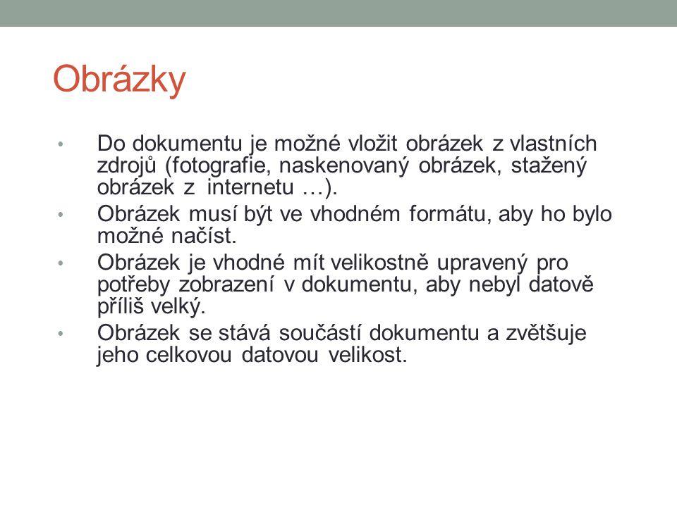 Obrázky Do dokumentu je možné vložit obrázek z vlastních zdrojů (fotografie, naskenovaný obrázek, stažený obrázek z internetu …).