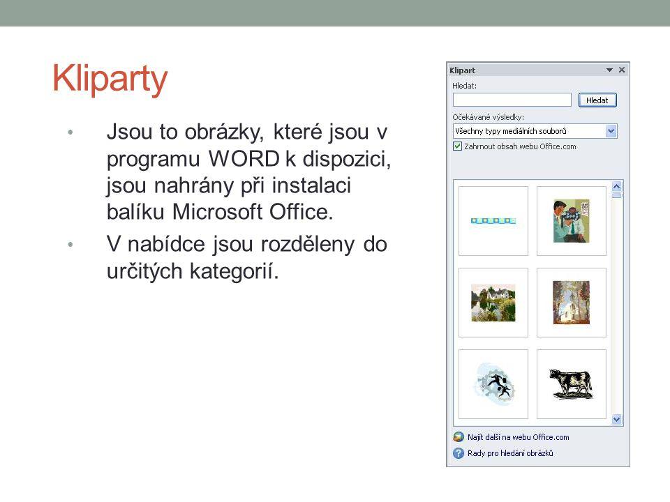 Kliparty Jsou to obrázky, které jsou v programu WORD k dispozici, jsou nahrány při instalaci balíku Microsoft Office.
