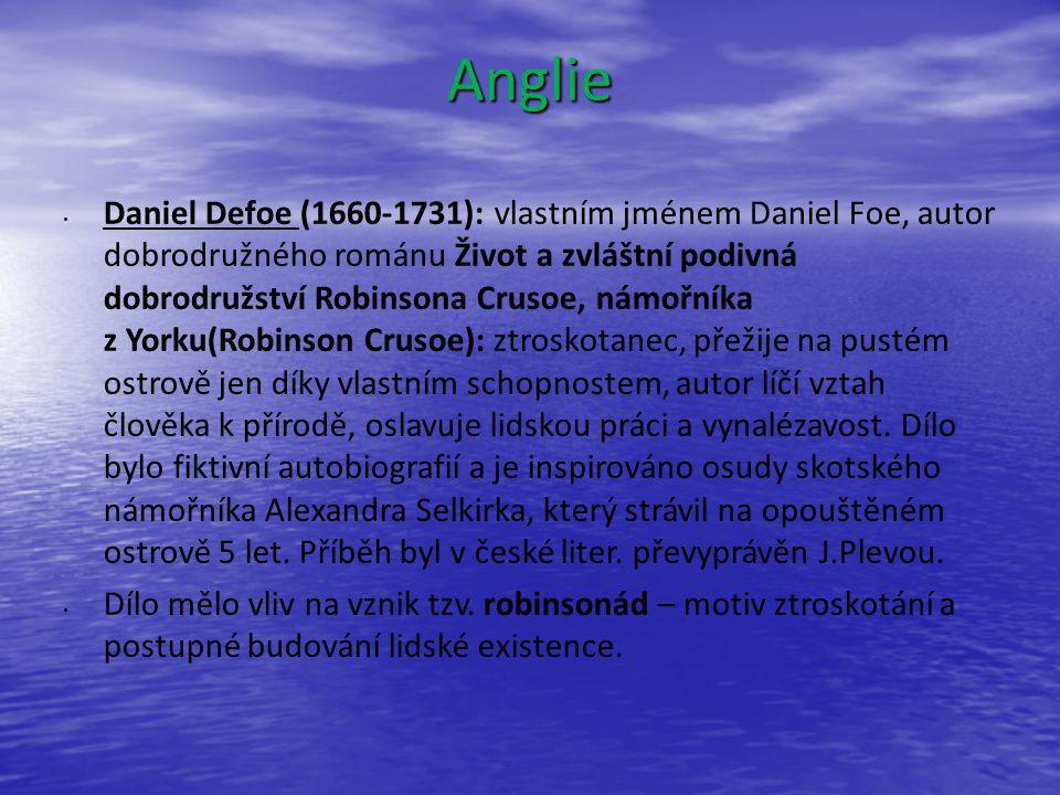 Anglie Daniel Defoe (1660-1731): vlastním jménem Daniel Foe, autor dobrodružného románu Život a zvláštní podivná dobrodružství Robinsona Crusoe, námořníka z Yorku(Robinson Crusoe): ztroskotanec, přežije na pustém ostrově jen díky vlastním schopnostem, autor líčí vztah člověka k přírodě, oslavuje lidskou práci a vynalézavost.