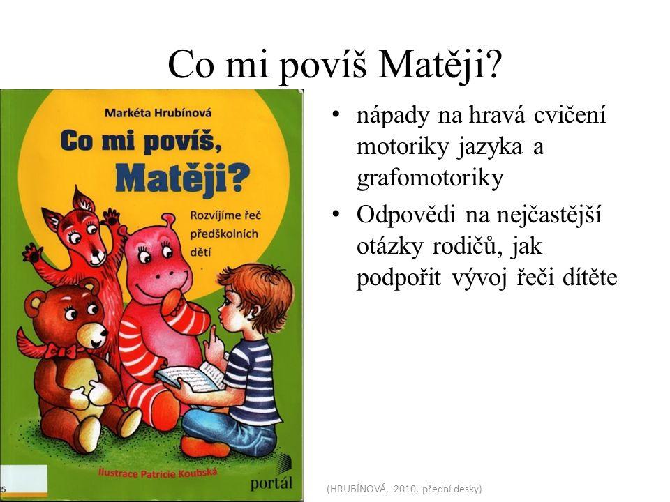 Co mi povíš Matěji? nápady na hravá cvičení motoriky jazyka a grafomotoriky Odpovědi na nejčastější otázky rodičů, jak podpořit vývoj řeči dítěte (HRU