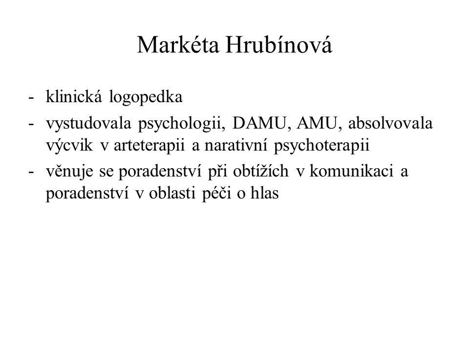 Markéta Hrubínová -klinická logopedka -vystudovala psychologii, DAMU, AMU, absolvovala výcvik v arteterapii a narativní psychoterapii -věnuje se porad
