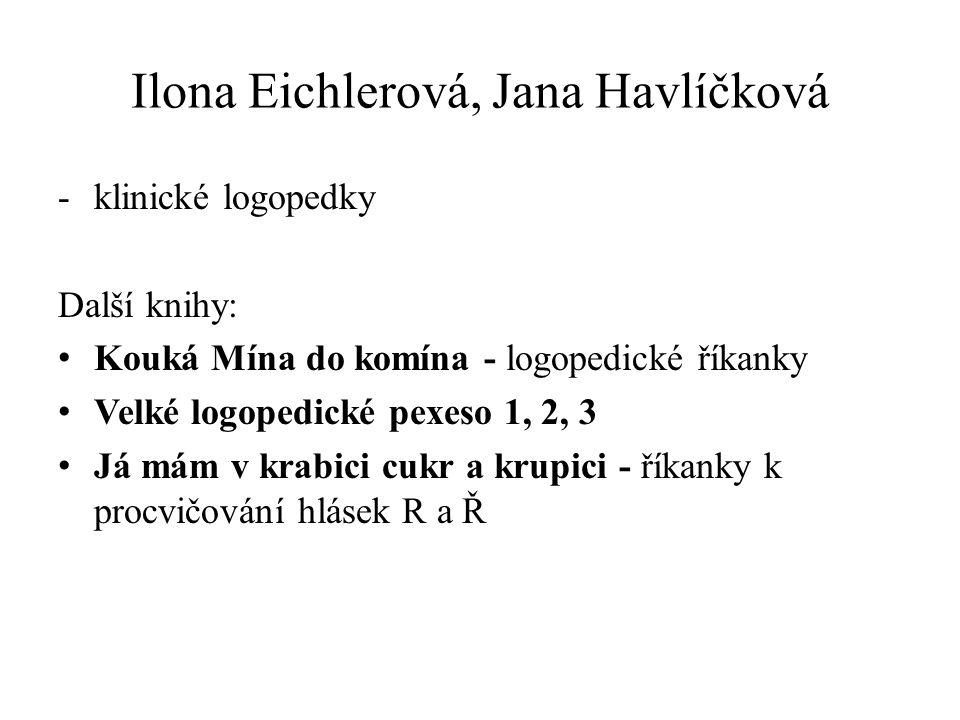 Ilona Eichlerová, Jana Havlíčková -klinické logopedky Další knihy: Kouká Mína do komína - logopedické říkanky Velké logopedické pexeso 1, 2, 3 Já mám