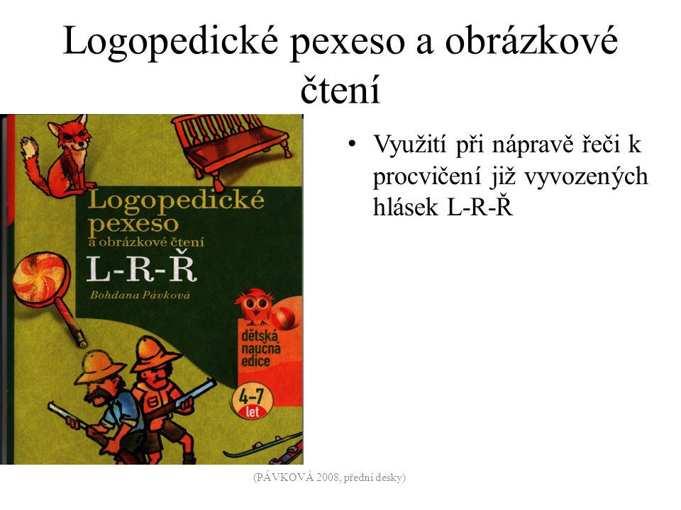 Logopedické pexeso a obrázkové čtení Využití při nápravě řeči k procvičení již vyvozených hlásek L-R-Ř (PÁVKOVÁ 2008, přední desky)