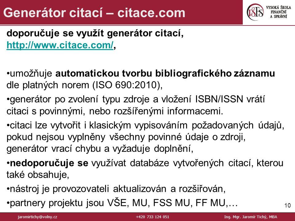 doporučuje se využít generátor citací, http://www.citace.com/, http://www.citace.com/ umožňuje automatickou tvorbu bibliografického záznamu dle platný