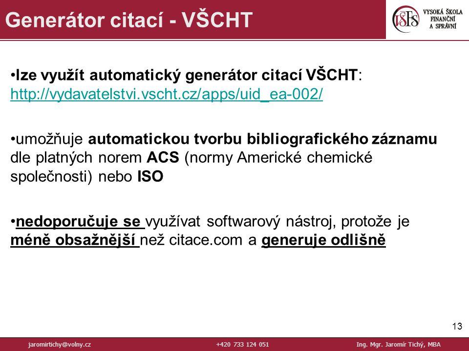lze využít automatický generátor citací VŠCHT: http://vydavatelstvi.vscht.cz/apps/uid_ea-002/ http://vydavatelstvi.vscht.cz/apps/uid_ea-002/ umožňuje